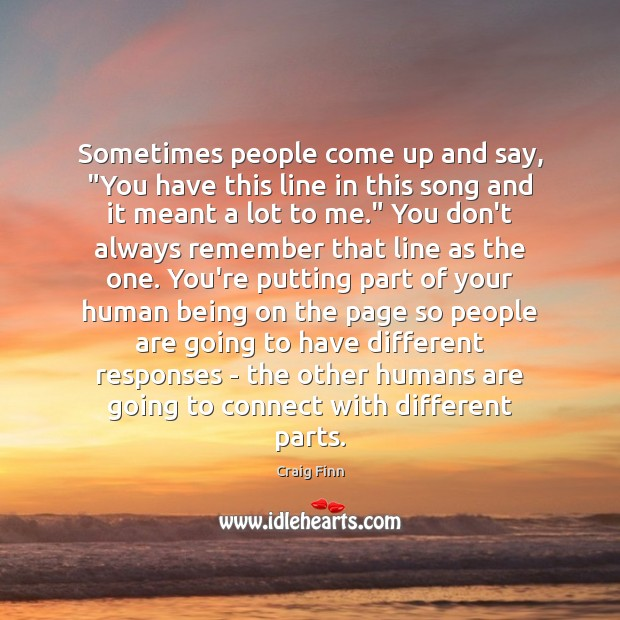 """Image, Sometimes people come up and say, """"You have this line in this"""