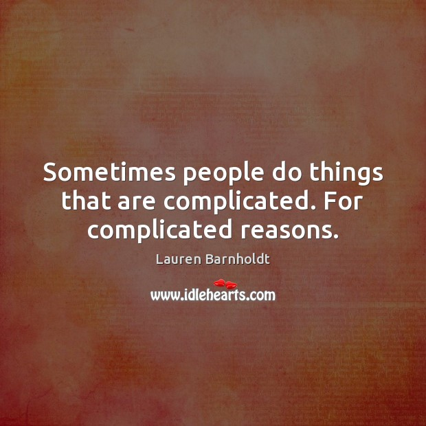 Sometimes people do things that are complicated. For complicated reasons. Image