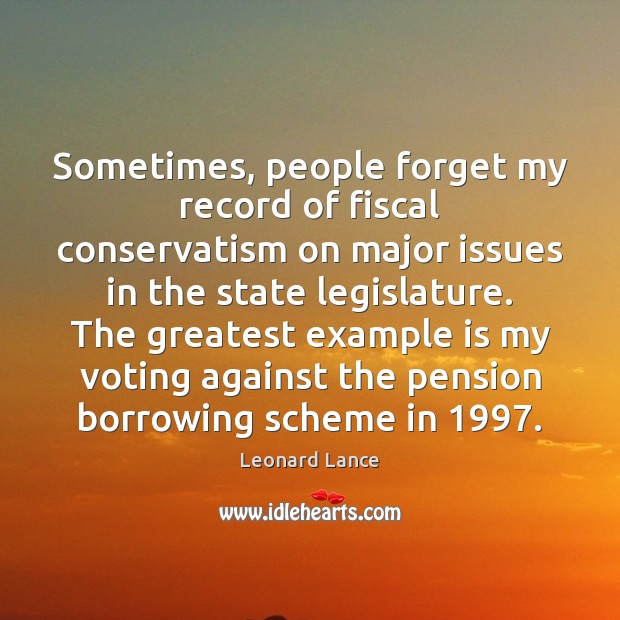 Sometimes, people forget my record of fiscal conservatism on major issues in Vote Quotes Image