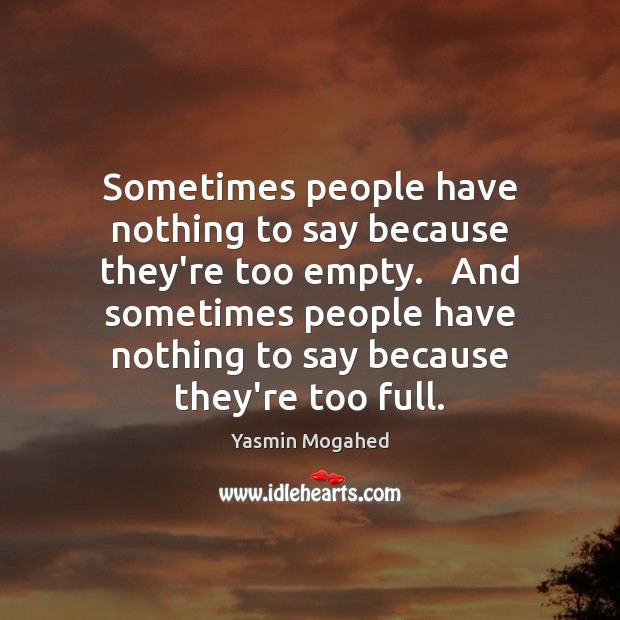 Image, Sometimes people have nothing to say because they're too empty.   And sometimes