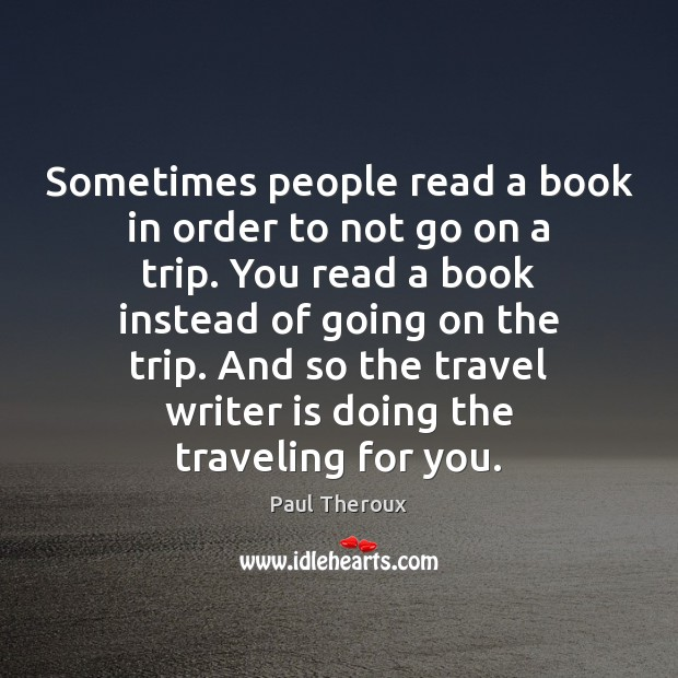 Sometimes people read a book in order to not go on a Travel Quotes Image