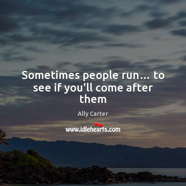 Image, Sometimes people run… to see if you'll come after them
