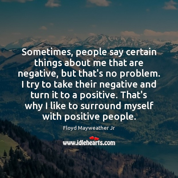 Sometimes, people say certain things about me that are negative, but that's Image