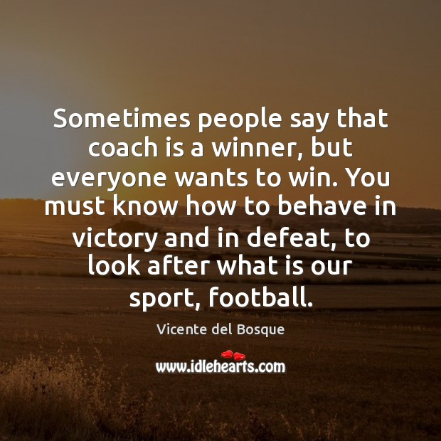 Image, Sometimes people say that coach is a winner, but everyone wants to