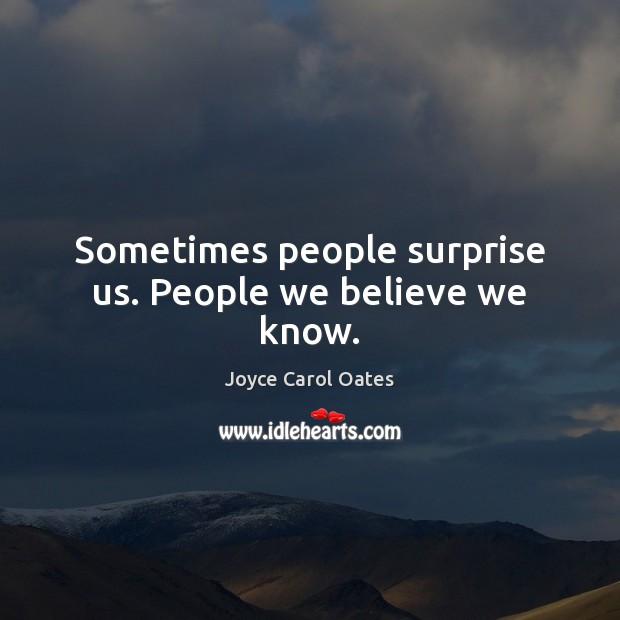 Sometimes people surprise us. People we believe we know. Image