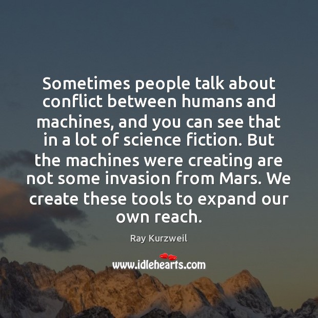 Sometimes people talk about conflict between humans and machines, and you can Image
