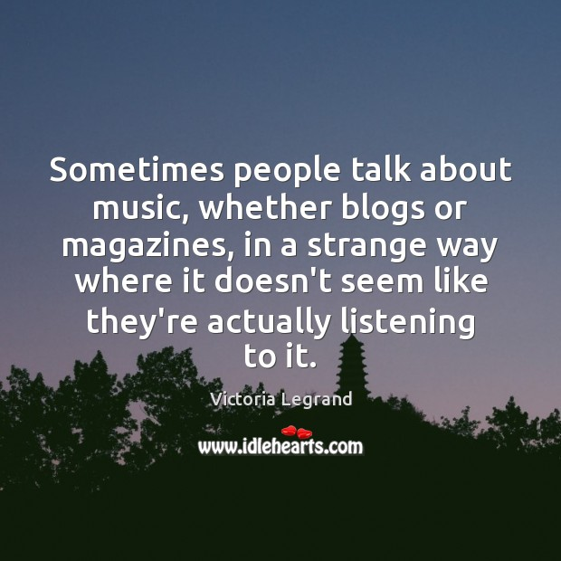 Image, Sometimes people talk about music, whether blogs or magazines, in a strange