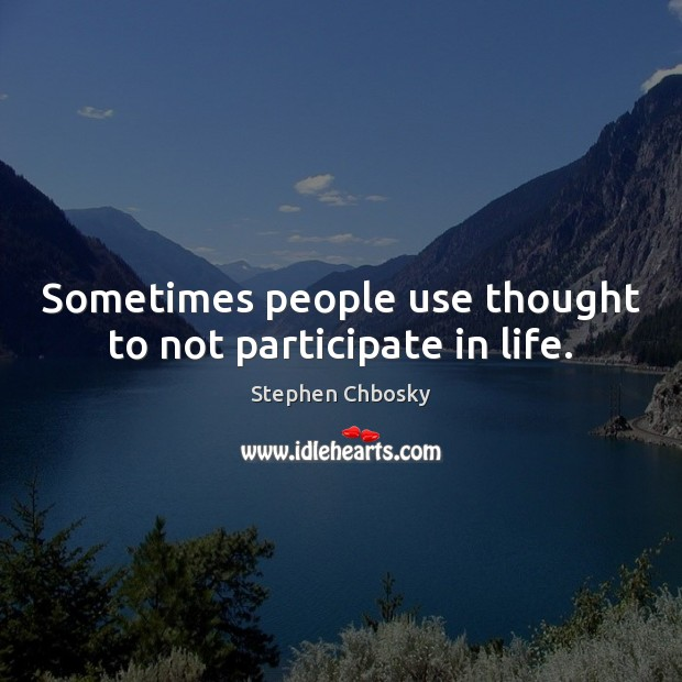 Sometimes people use thought to not participate in life. Stephen Chbosky Picture Quote