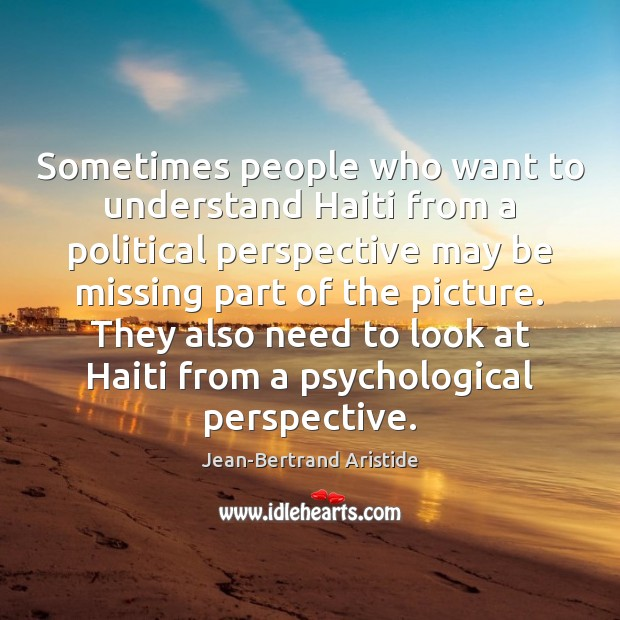 Sometimes people who want to understand Haiti from a political perspective may Image