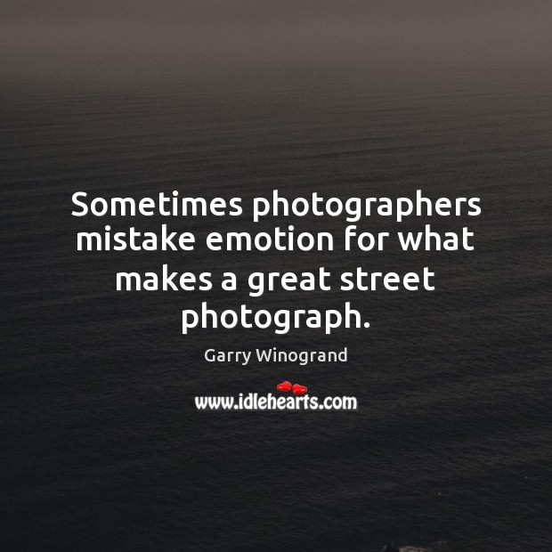 Sometimes photographers mistake emotion for what makes a great street photograph. Emotion Quotes Image