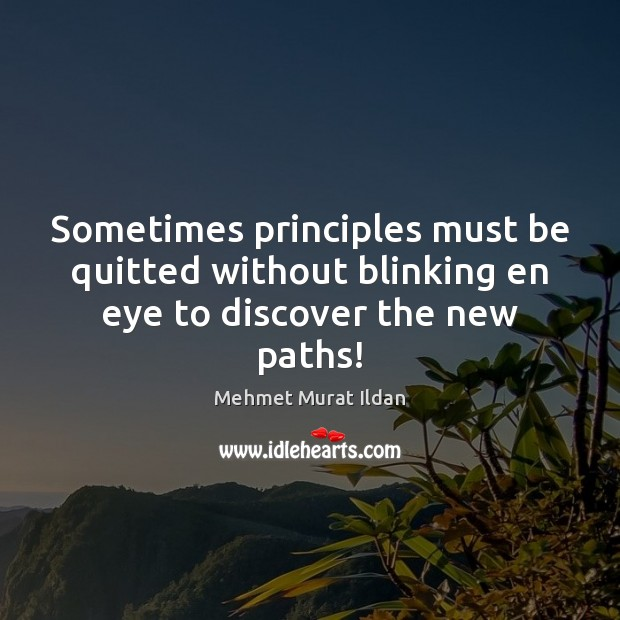 Image, Sometimes principles must be quitted without blinking en eye to discover the new paths!
