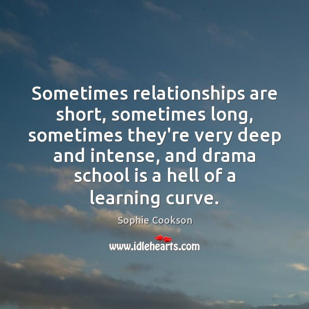 Sometimes relationships are short, sometimes long, sometimes they're very deep and intense, Image