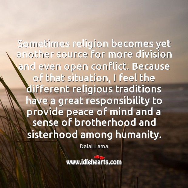 Sometimes religion becomes yet another source for more division and even open Dalai Lama Picture Quote
