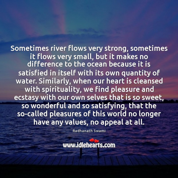 Sometimes river flows very strong, sometimes it flows very small, but it Radhanath Swami Picture Quote