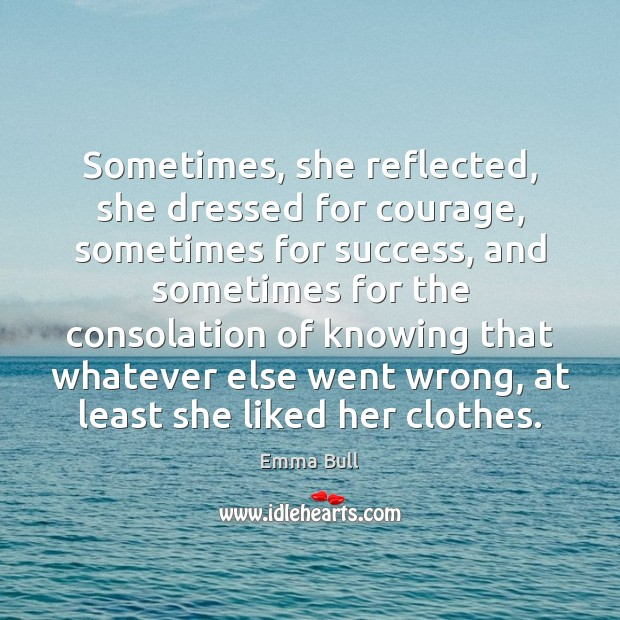 Sometimes, she reflected, she dressed for courage, sometimes for success, and sometimes Image