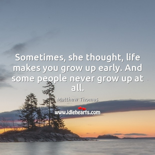 Sometimes, she thought, life makes you grow up early. And some people Image