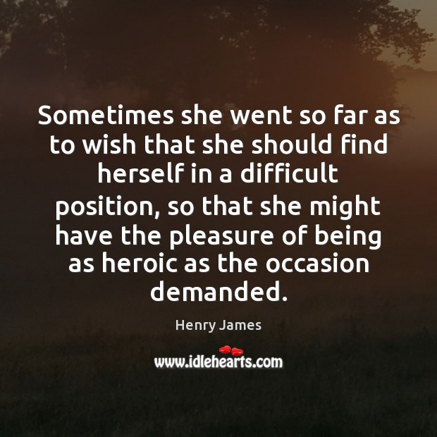 Sometimes she went so far as to wish that she should find Henry James Picture Quote