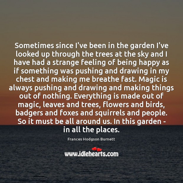 Sometimes since I've been in the garden I've looked up through the Frances Hodgson Burnett Picture Quote