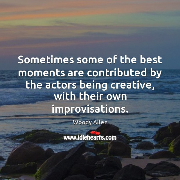 Image, Sometimes some of the best moments are contributed by the actors being