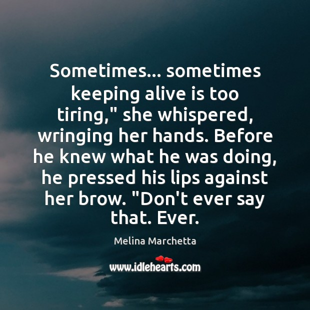 """Sometimes… sometimes keeping alive is too tiring,"""" she whispered, wringing her hands. Melina Marchetta Picture Quote"""