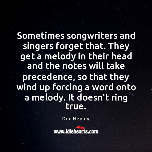 Image, Sometimes songwriters and singers forget that. They get a melody in their