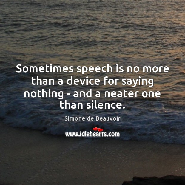 Sometimes speech is no more than a device for saying nothing – Simone de Beauvoir Picture Quote