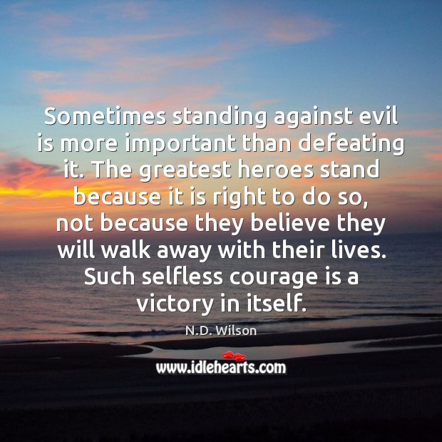 Image, Sometimes standing against evil is more important than defeating it. The greatest