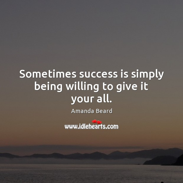 Image, Sometimes success is simply being willing to give it your all.