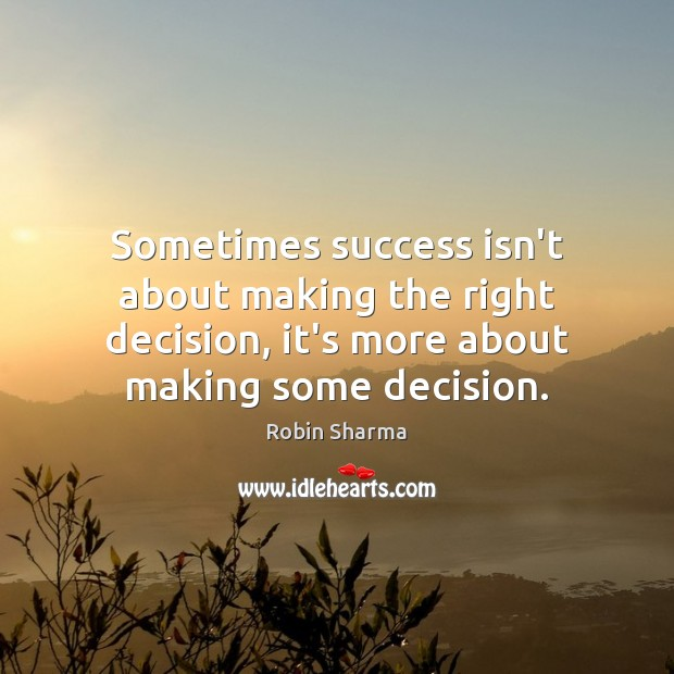 Image, Sometimes success isn't about making the right decision, it's more about making