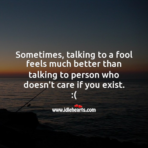 Sometimes, talking to a fool feels much better Sad Messages Image