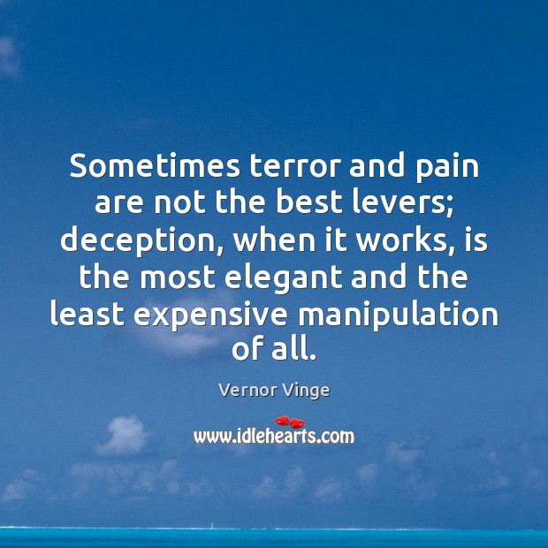 Vernor Vinge Picture Quote image saying: Sometimes terror and pain are not the best levers; deception, when it