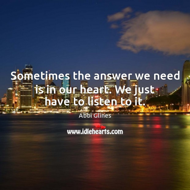 Image, Sometimes the answer we need is in our heart. We just have to listen to it.