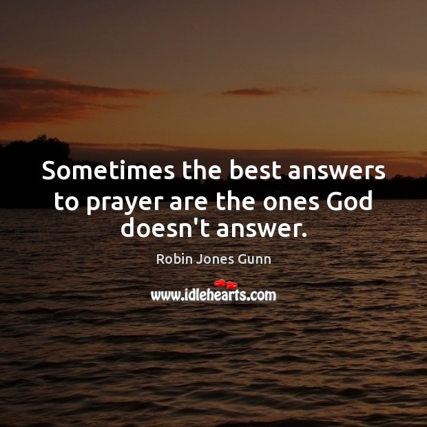 Image, Sometimes the best answers to prayer are the ones God doesn't answer.