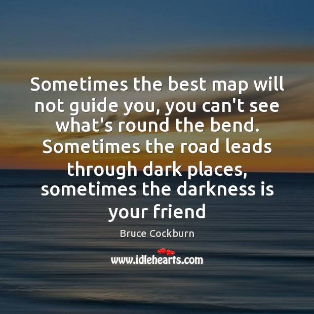 Image, Sometimes the best map will not guide you, you can't see what's