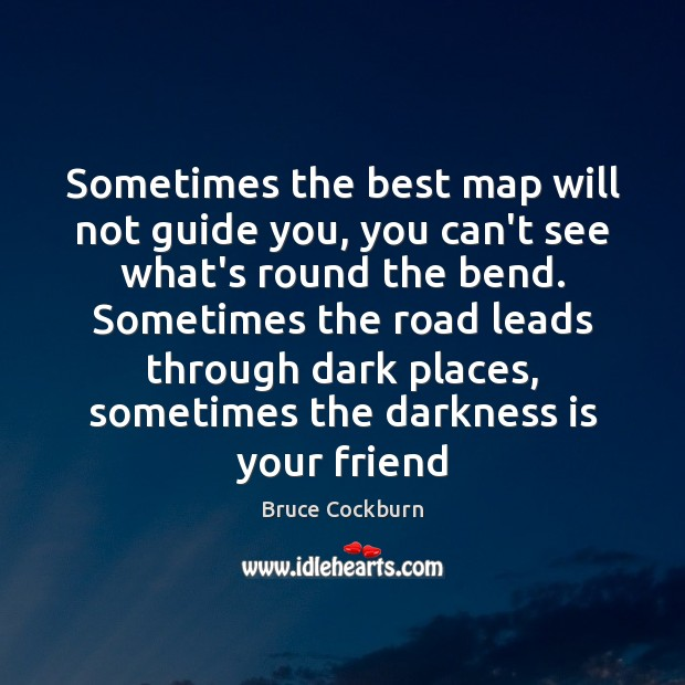 Sometimes the best map will not guide you, you can't see what's Image
