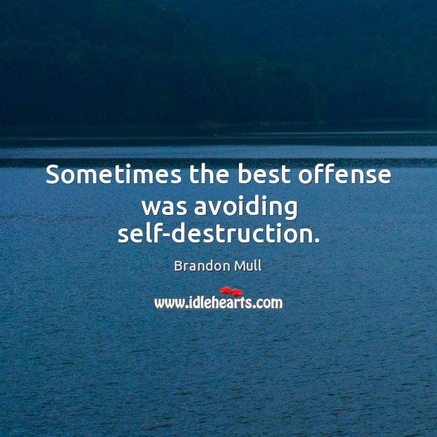 Sometimes the best offense was avoiding self-destruction. Brandon Mull Picture Quote