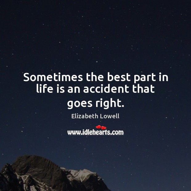 Sometimes the best part in life is an accident that goes right. Image