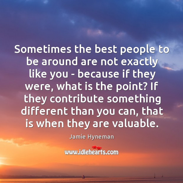 Sometimes the best people to be around are not exactly like you Image