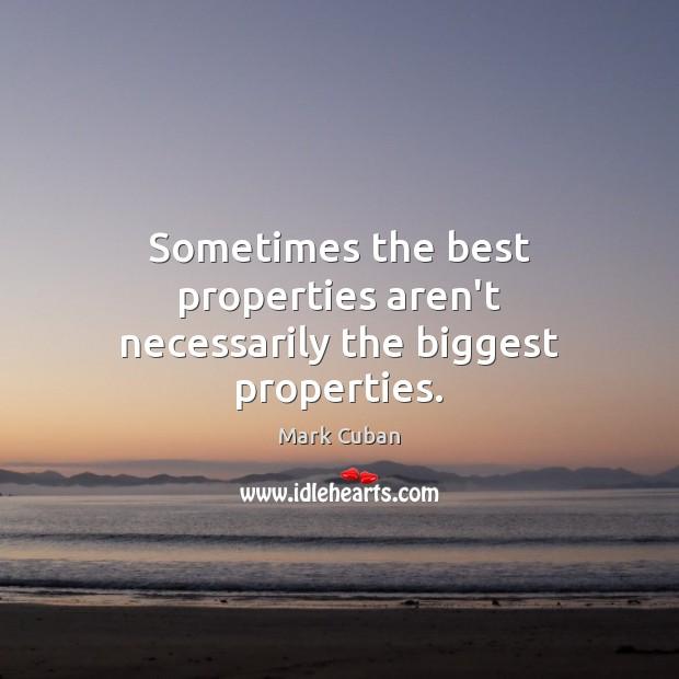 Sometimes the best properties aren't necessarily the biggest properties. Image
