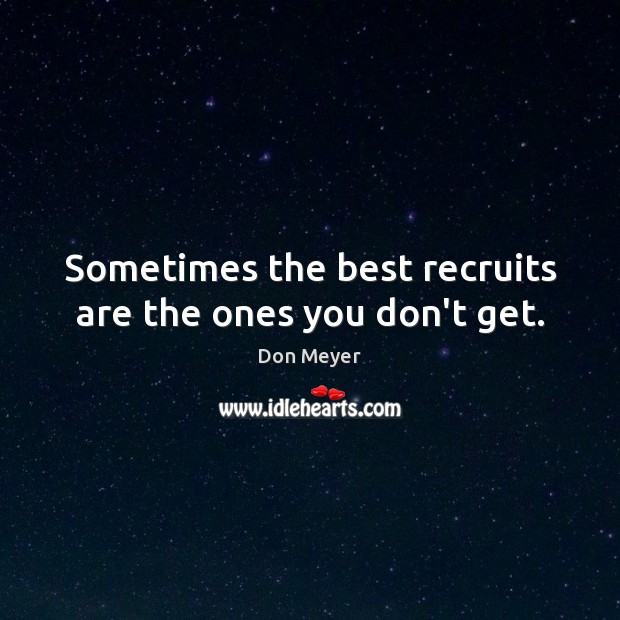 Sometimes the best recruits are the ones you don't get. Image
