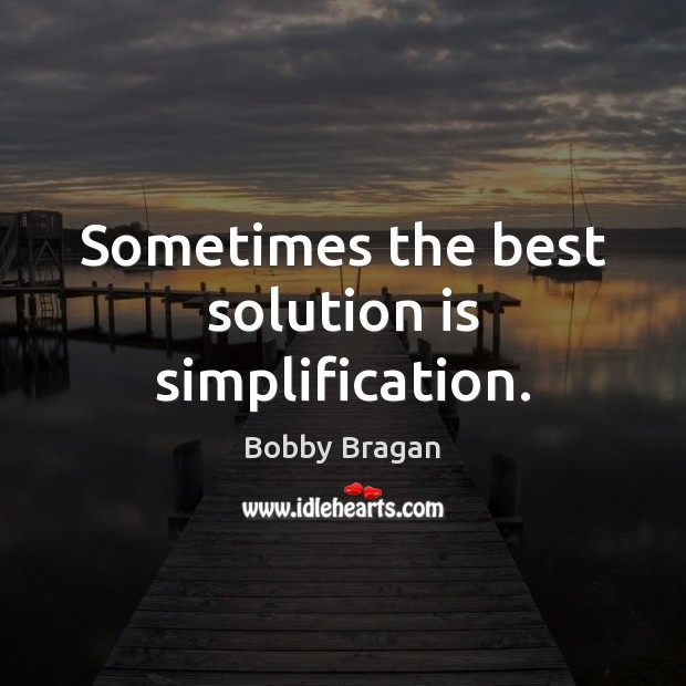 Sometimes the best solution is simplification. Solution Quotes Image