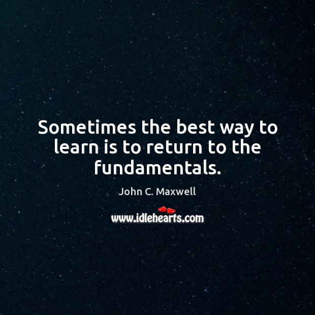 Sometimes the best way to learn is to return to the fundamentals. Image