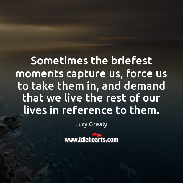 Sometimes the briefest moments capture us, force us to take them in, Image