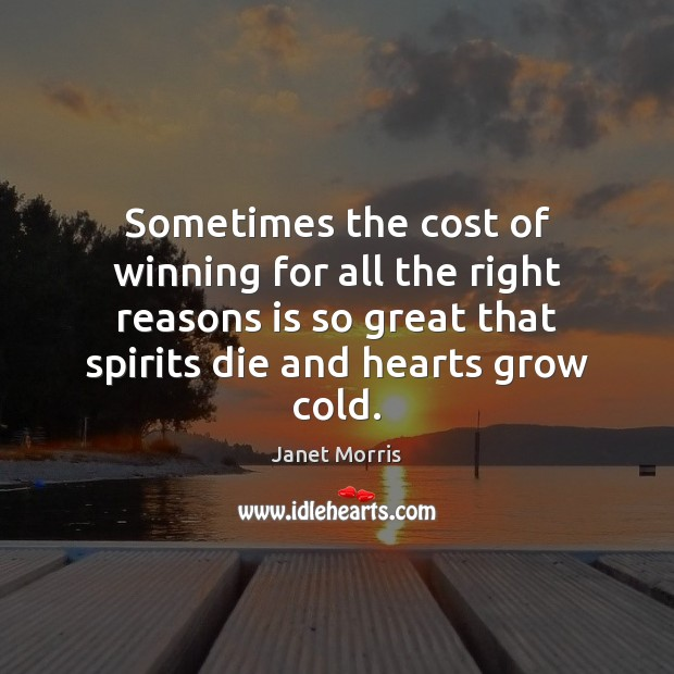 Sometimes the cost of winning for all the right reasons is so Janet Morris Picture Quote