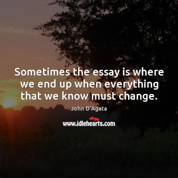Image, Sometimes the essay is where we end up when everything that we know must change.