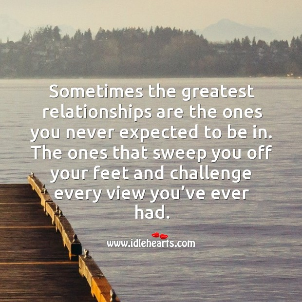 Sometimes the greatest relationships are the ones you never expected to be in. Image