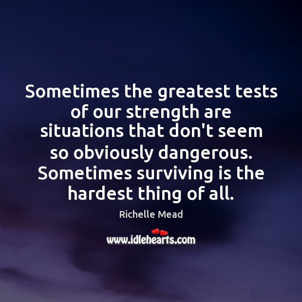 Sometimes the greatest tests of our strength are situations that don't seem Richelle Mead Picture Quote