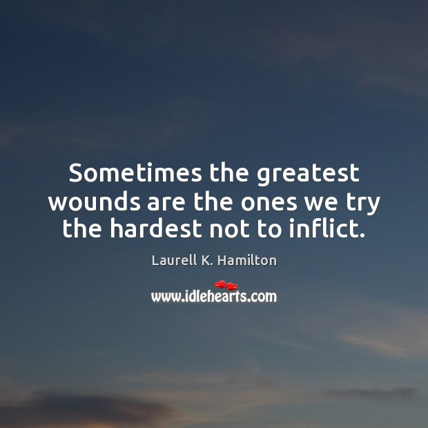 Image about Sometimes the greatest wounds are the ones we try the hardest not to inflict.