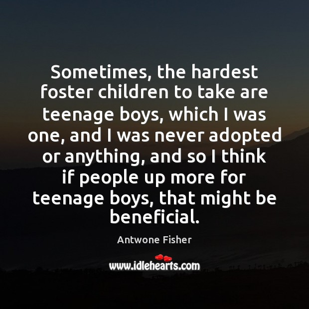 Image, Sometimes, the hardest foster children to take are teenage boys, which I