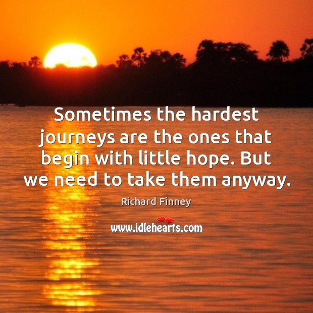 Sometimes the hardest journeys are the ones that begin with little hope. Image